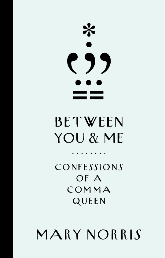 BETWEEN YOU AND ME: CONFESSIONS OF A COMMA QUEEN Book Cover
