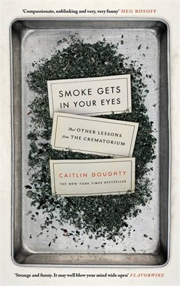 SMOKE GETS IN YOUR EYES: AND OTHER LESSONS FROM THE CREMATORIUM Book Cover